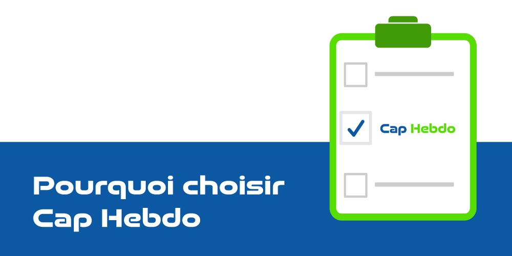 Pourquoi choisir Cap Hebdo ?