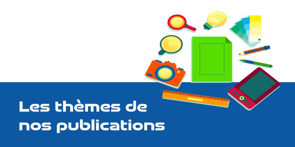 Nos publications selon leurs thèmes